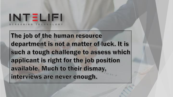 The job of the human resource department is not a matter of luck. It is such a tough challenge to assess which applicant is right for the job position available. Much to their dismay, interviews are never enough.