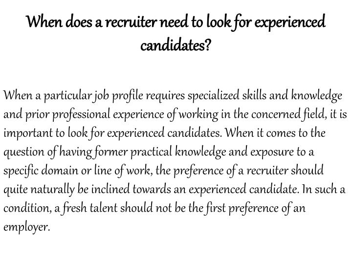 When does a recruiter need to look for experienced candidates?