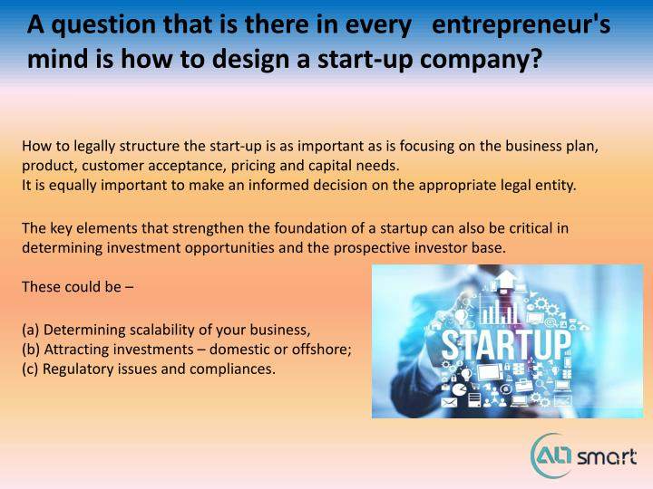 A question that is there in every entrepreneur s mind is how to design a start up company