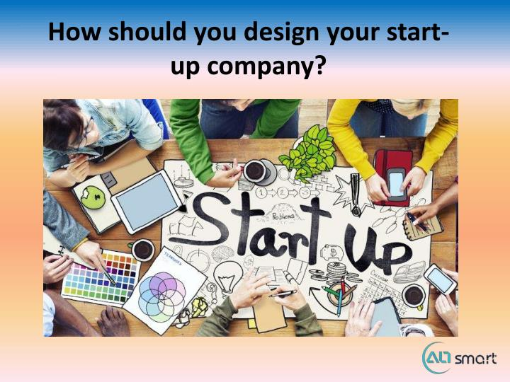 How should you design your start up company
