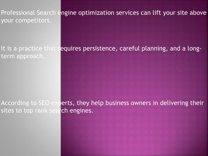 Professional Search engine optimization services can lift your site above your competitors