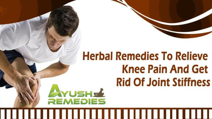 Herbal remedies to relieve knee pain and get rid of joint stiffness