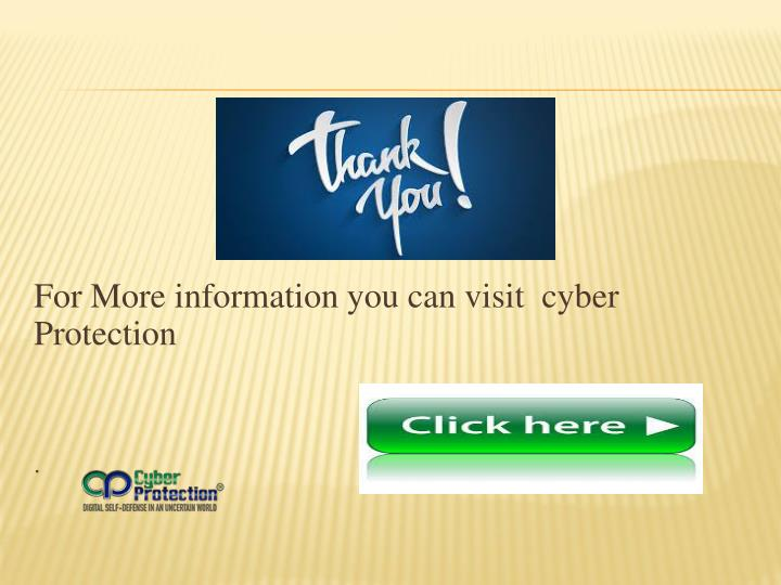 For More information you can visit  cyber Protection