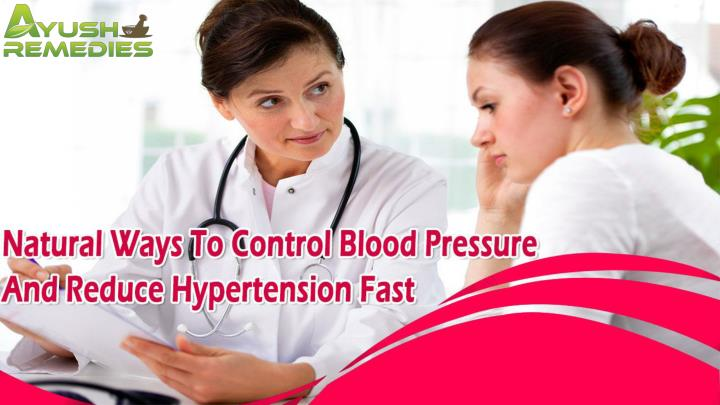 Natural ways to control blood pressure and reduce hypertension fast