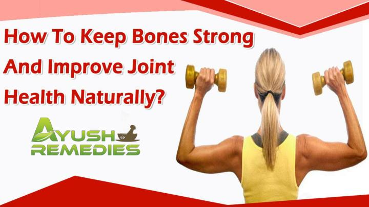 How to keep bones strong and improve joint health naturally