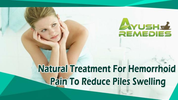 Natural treatment for hemorrhoid pain to reduce piles swelling