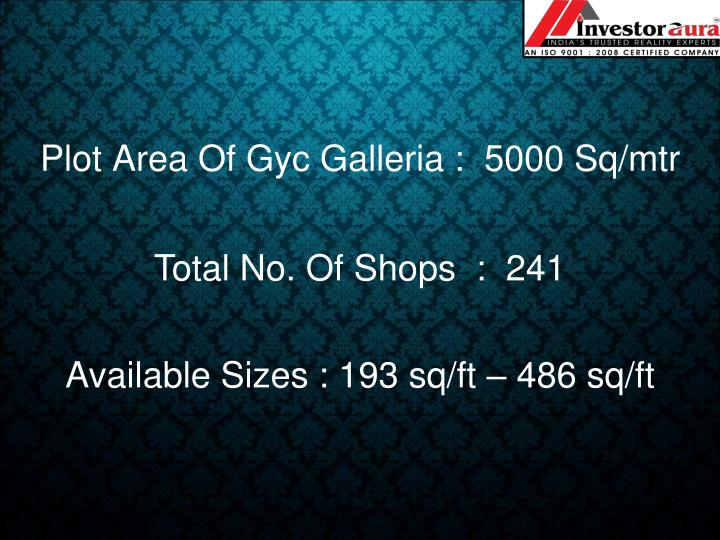 Plot Area Of Gyc Galleria :  5000 Sq/mtr