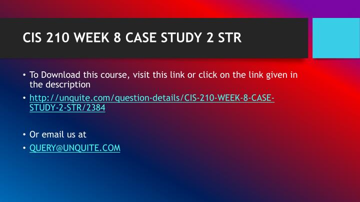 Cis 210 week 8 case study 2 str1