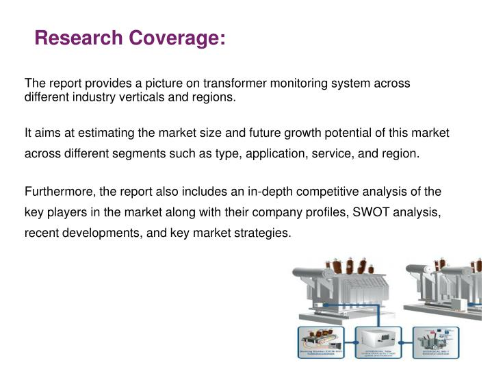 The report provides a picture on transformer monitoring system across different industry verticals and regions.