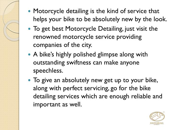 Motorcycle detailing is the kind of service that helps your bike to be absolutely new by the look.