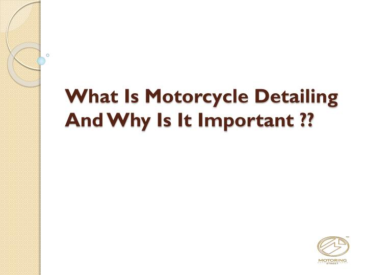 What is motorcycle detailing and why is it important