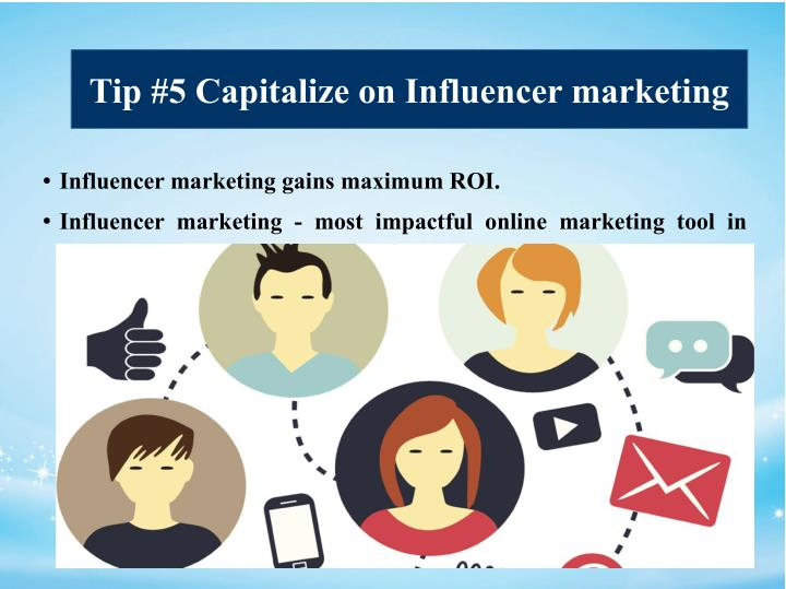 Tip #5 Capitalize on Influencer marketing