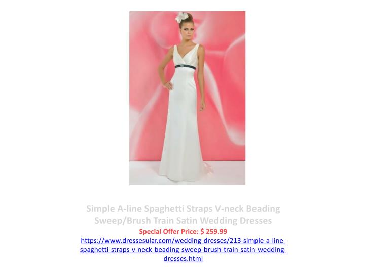 Simple A-line Spaghetti Straps V-neck Beading Sweep/Brush Train Satin Wedding Dresses