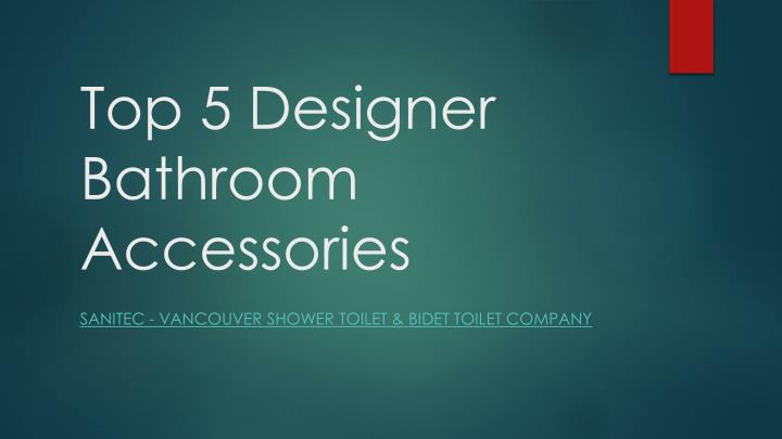 Top 5 designer bathroom accessories