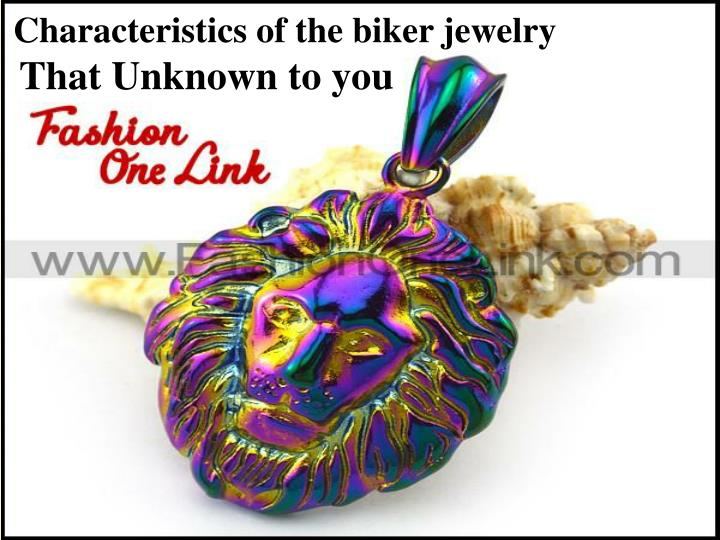 Characteristics of the biker jewelry