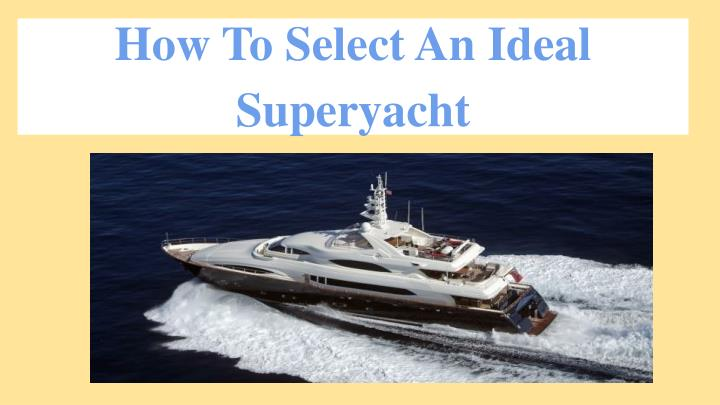 How To Select An Ideal Superyacht