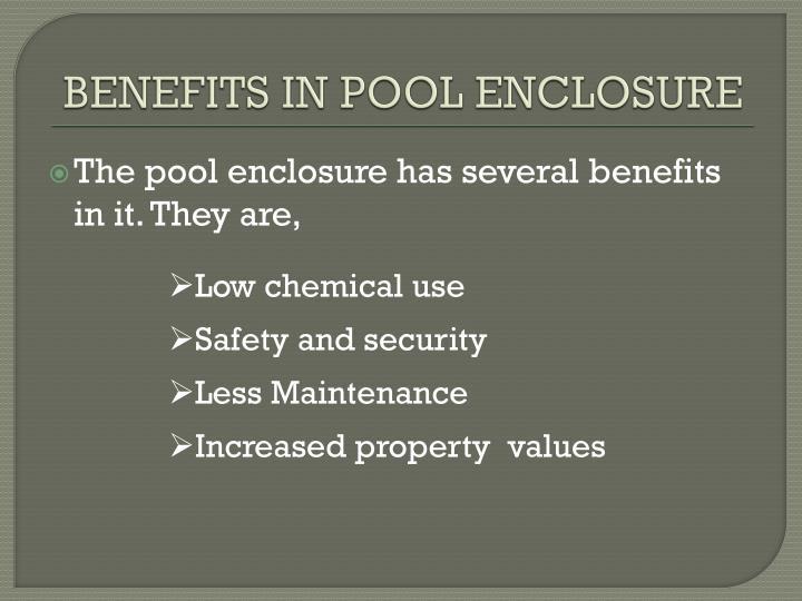 BENEFITS IN POOL ENCLOSURE