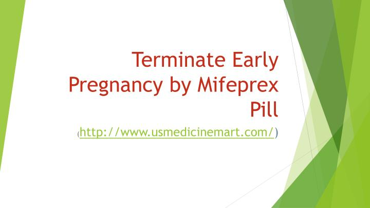 Terminate early pregnancy by mifeprex pill