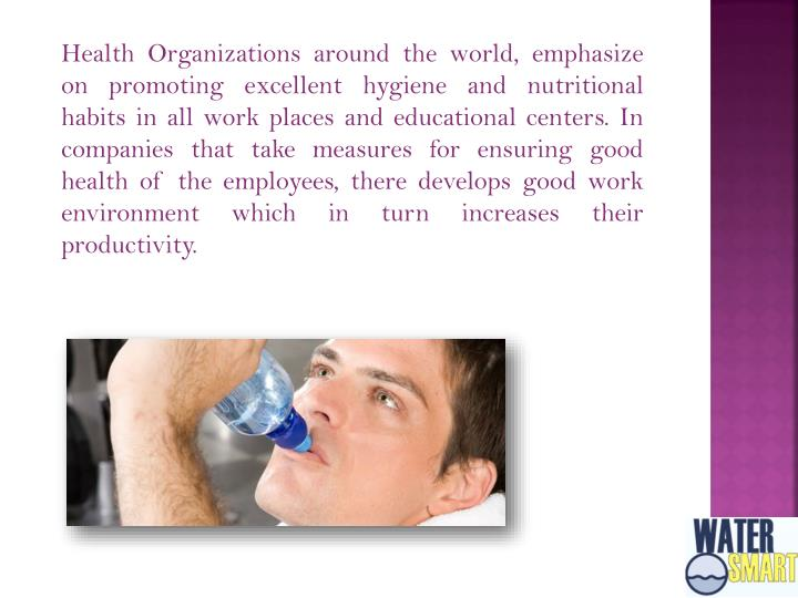 Health Organizations around the world, emphasize on promoting excellent hygiene and nutritional habi...
