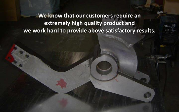 We know that our customers require an