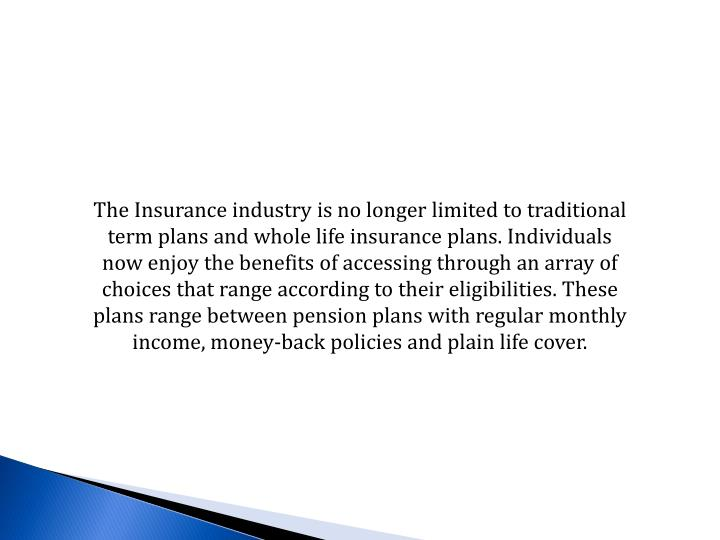 The Insurance industry is no longer limited to traditional term plans and whole life insurance plans...