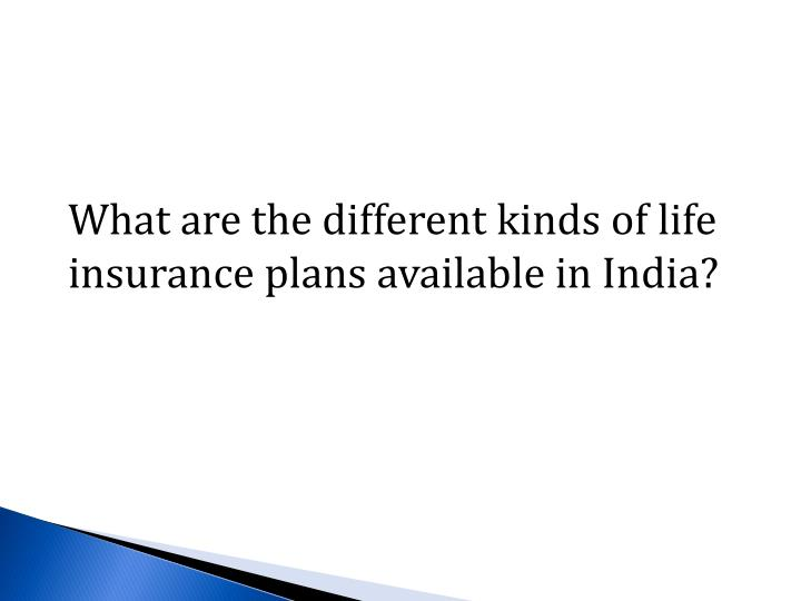 What are the different kinds of life insurance plans available in India?