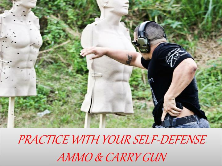 PRACTICE WITH YOUR SELF-DEFENSE AMMO & CARRY GUN