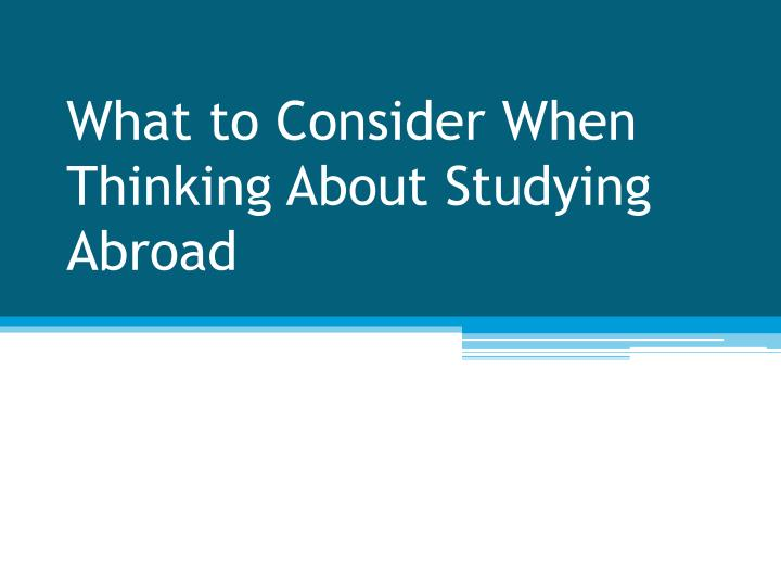 What to Consider When Thinking About Studying