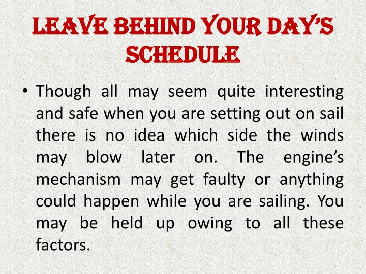 Leave Behind Your Day's Schedule