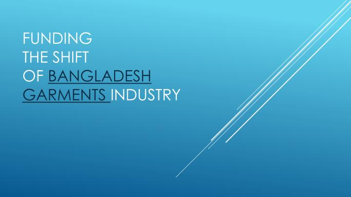 Funding the shift of bangladesh garments industry