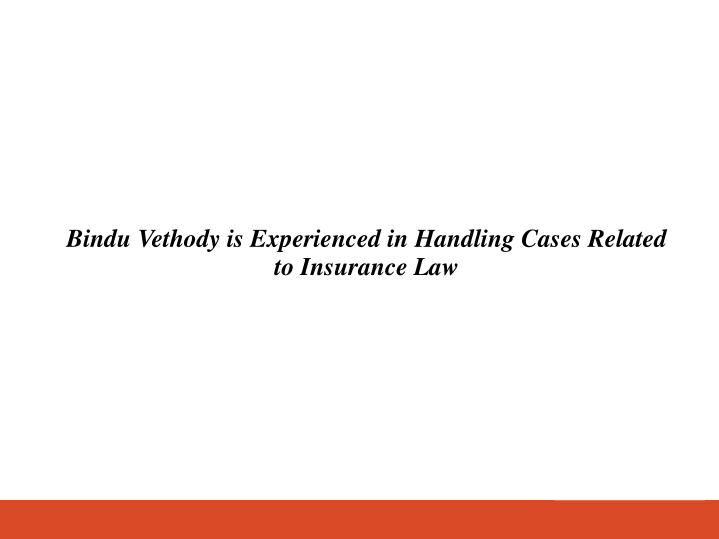 Bindu Vethody is Experienced in Handling Cases Related to Insurance Law