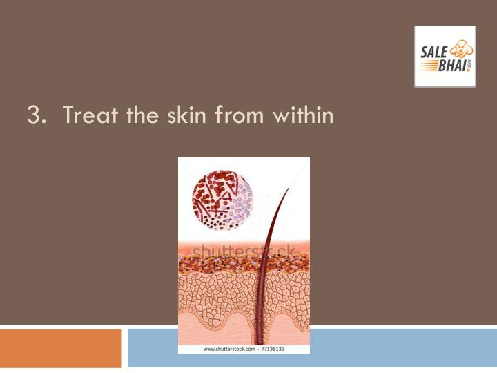 3.  Treat the skin from within