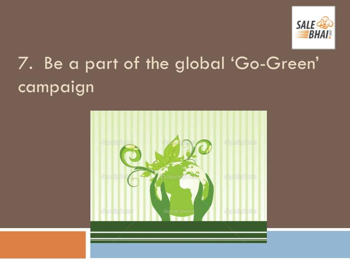 7.  Be a part of the global 'Go-Green' campaign
