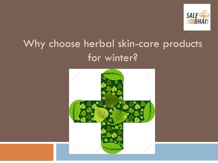 Why choose herbal skin care products for winter