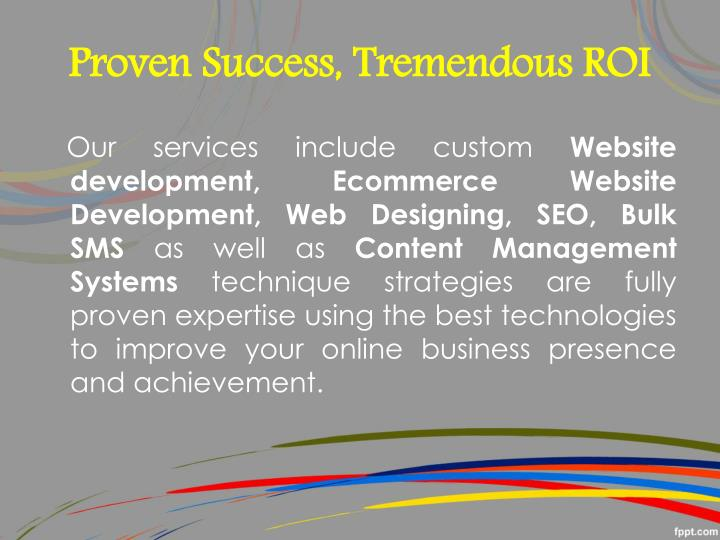 Proven success tremendous roi