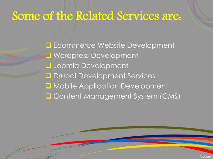 Some of the Related Services are: