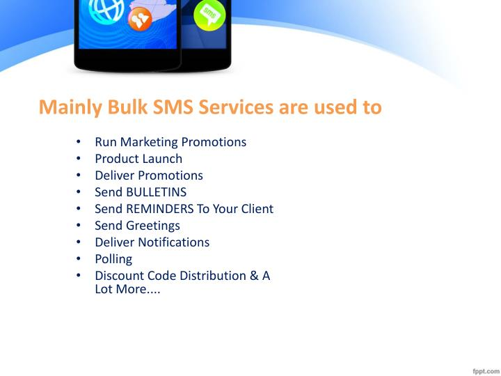 Mainly Bulk SMS Services are used to