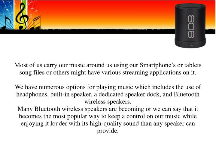 Most of us carry our music around us using our Smartphone's or tablets song files or others might ...