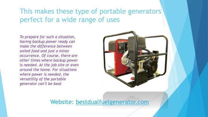 This makes these type of portable generators perfect for a wide range of uses