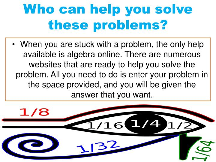 Who can help you solve these problems?