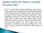 sandhi sudha oil name is enough for joints pain