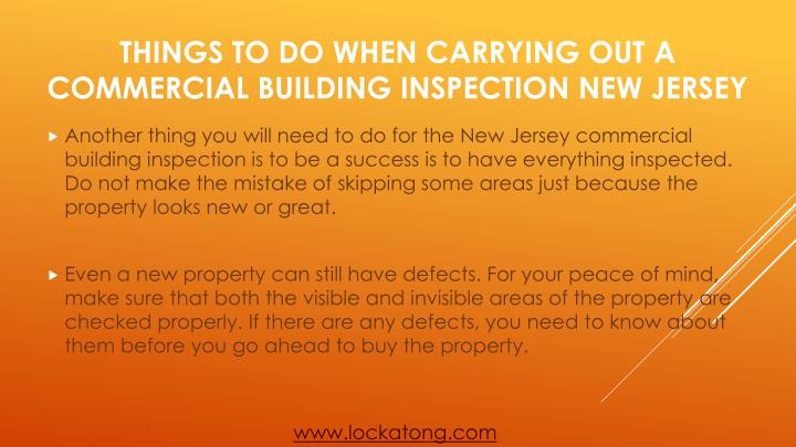 Another thing you will need to do for the New Jersey commercial building inspection is to be a success is to have everything inspected. Do not make the mistake of skipping some areas just because the property looks new or great.