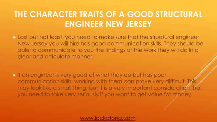 Last but not least, you need to make sure that the structural engineer New Jersey you will hire has good communication skills. They should be able to communicate to you the findings of the work they will do in a clear and articulate manner.