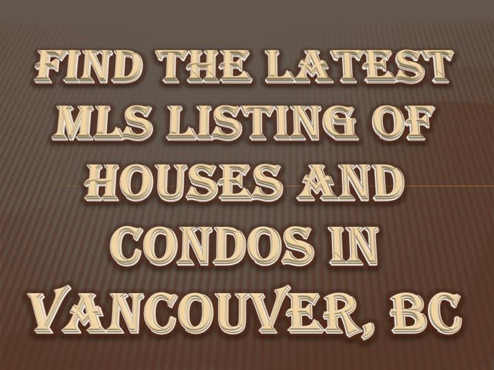 Find the latest mls listing of houses and condos in vancouver bc