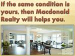 if the same condition is yours then macdonald realty will helps you
