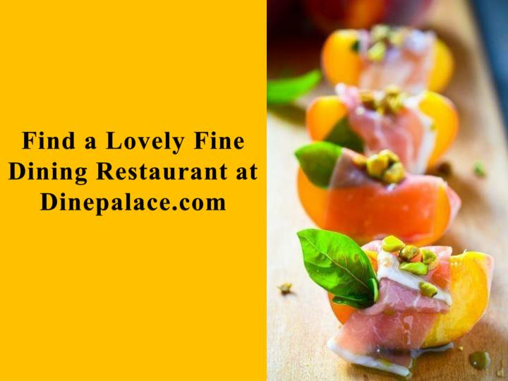 Find a lovely fine dining restaurant at dinepalace com