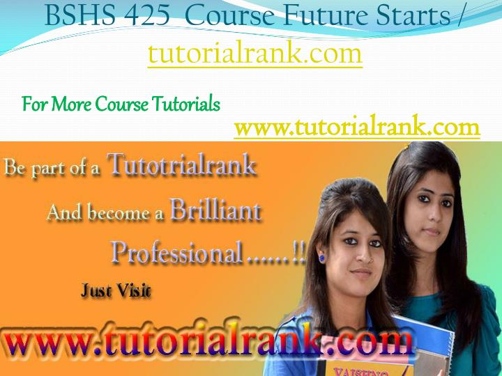 Bshs 425 course future starts tutorialrank com