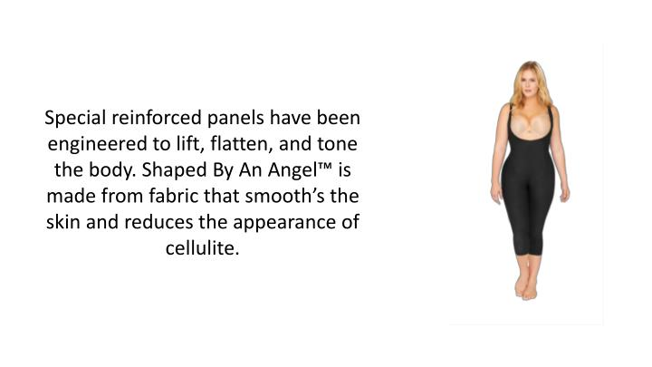 Special reinforced panels have been engineered to lift, flatten, and tone the body. Shaped By An Ang...