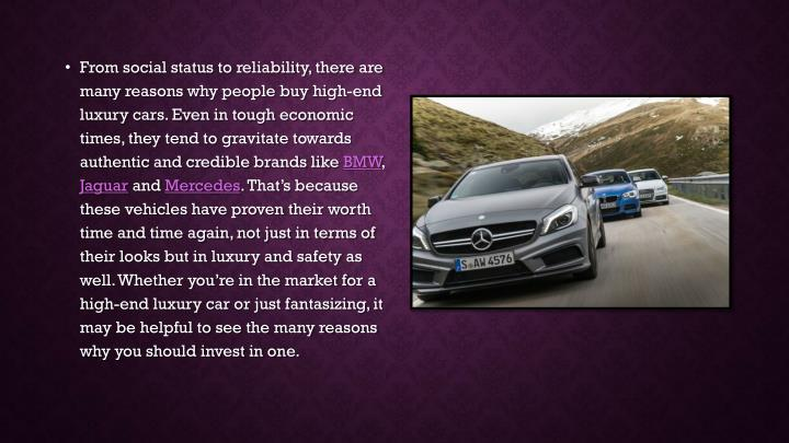 From social status to reliability, there are many reasons why people buy high-end luxury cars. Even ...