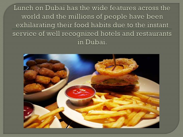 Lunch on Dubai has the wide features across the world and the millions of people have been exhilarat...